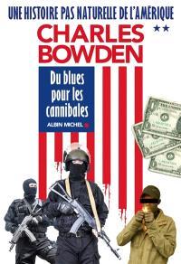 Une histoire pas naturelle de l'Amérique. Volume 2, Du blues pour les cannibales