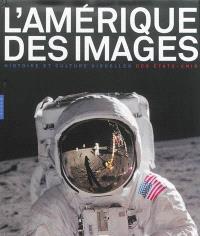 L'Amérique des images : histoire et culture visuelles des Etats-Unis