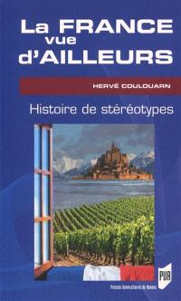 La France vue d'ailleurs : histoire de stéréotypes
