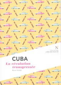 Cuba : la révolution transgressée