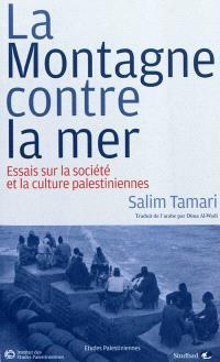 La montagne contre la mer : essais sur la société et la culture palestiniennes
