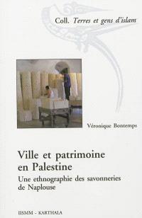 Ville et patrimoine en Palestine : une ethnographie des savonneries de Naplouse