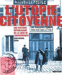 L'utopie citoyenne : une histoire républicaine de la Ligue de l'enseignement