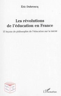 Les révolutions de l'éducation en France : 15 leçons de philosophie de l'éducation sur la laïcité