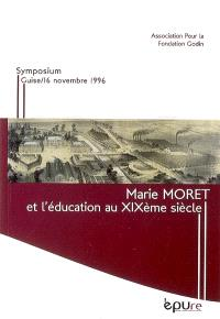 Marie Moret et l'éducation au XIXe siècle : symposium, Guise, 16 novembre 1996