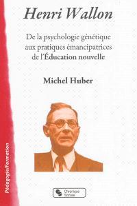 Henri Wallon : de la psychologie génétique aux pratiques émancipatrices de l'Education nouvelle