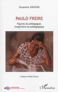 Paulo Freire : figures du pédagogue, imaginaire du pédagogique