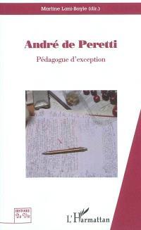 André de Peretti : pédagogue d'exception : regards croisés sur l'homme aux mille et un rebondissements