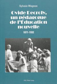 Ovide Decroly, un pédagogue de l'Education nouvelle : 1871-1932