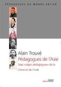 Pédagogues de l'Asie : sept sages pédagogues de la Chine et de l'Inde : Confucius, Mencius, Lao-Tseu, Rabindranath, Sri Aurobindo...