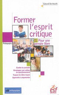 Former l'esprit critique des élèves. Volume 1, Pour une pensée libre