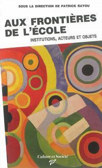 Aux frontières de l'école : institutions, acteurs et objets