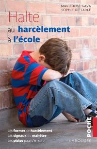 Halte au harcèlement à l'école : les formes de harcèlement, les signaux du mal-être, les pistes pour s'en sortir