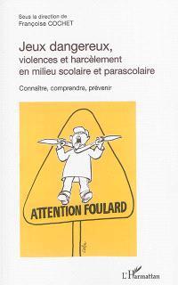 Jeux dangereux, violences et harcèlement en milieu scolaire et parascolaire : connaître, comprendre, prévenir
