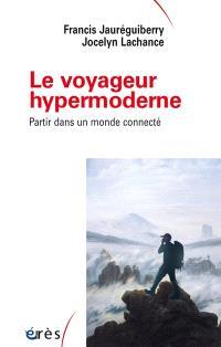 Le voyageur hypermoderne : partir dans un monde connecté