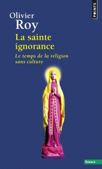 La sainte ignorance : le temps de la religion sans culture