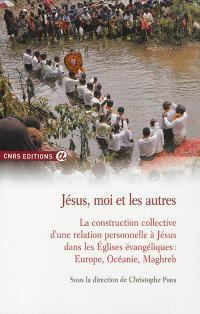 Jésus, moi et les autres : la construction collective d'une relation personnelle à Jésus dans les Eglises évangéliques : Europe, Océanie, Maghreb