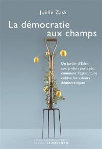 La démocratie aux champs : du jardin d'Eden aux jardins partagés, comment l'agriculture cultive les valeurs démocratiques