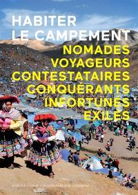 Habiter le campement : nomades, voyageurs, contestataires, conquérants, infortunés, exilés