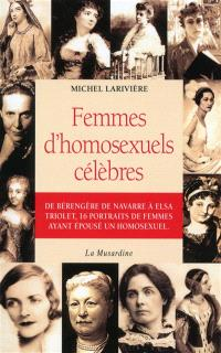Femmes d'homosexuels célèbres : de Bérengère de Navarre à Elsa Triolet, 16 portraits de femmes ayant épousé un homosexuel