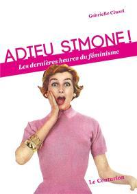 Adieu Simone ! : les dernières heures du féminisme