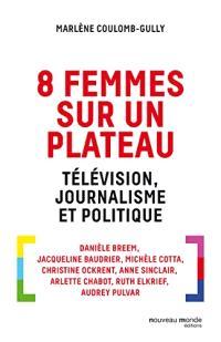 8 femmes sur un plateau : télévision, journalisme et politique