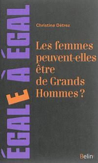 Les femmes peuvent-elles être de grands hommes ? : sur l'effacement des femmes en histoire des arts et des sciences
