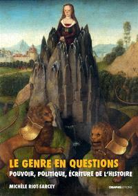Le genre en questions : pouvoir, politique, écriture de l'histoire : recueil de textes 1993-2010