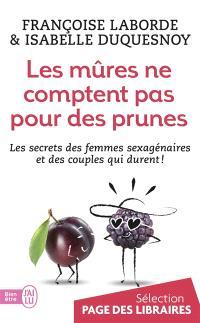 Les mûres ne comptent pas pour des prunes : les secrets des femmes sexagénaires et des couples qui durent !