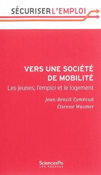 Vers une société de mobilité : les jeunes, l'emploi et le logement