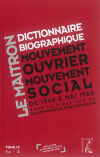 Dictionnaire biographique, mouvement ouvrier, mouvement social : période 1940-1968, de la Seconde Guerre mondiale à mai 1968. Volume 12, Tc-Z