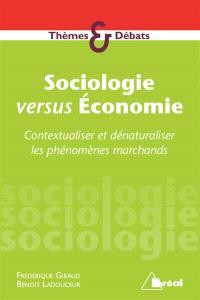 Sociologie versus économie : contextualiser et dénaturaliser les phénomènes marchands