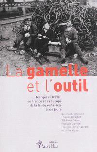 La gamelle et l'outil : manger au travail en France et en Europe de la fin du XVIIIe siècle à nos jours