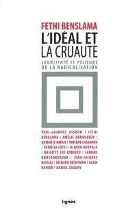 L'idéal et la cruauté : subjectivité et politique de la radicalisation