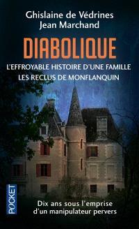 Diabolique : l'effroyable histoire d'une famille : les reclus de Monflanquin
