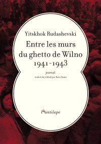 Entre les murs du ghetto de Wilno 1941-1943 : journal