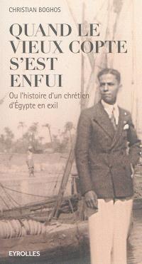 Quand le vieux Copte s'est enfui ou L'histoire d'un chrétien d'Egypte en exil