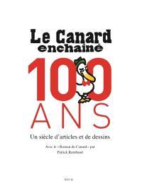 Le Canard enchaîné : 100 ans : un siècle d'articles et de dessins. Le roman du Canard