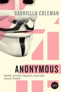 Anonymous  : hacker, activiste, faussaire, mouchard, lanceur d'alerte