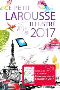 Le petit Larousse illustré 2017 : 90.000 articles, 5.000 illustrations, 355 cartes, 160 planches, chronologie universelle