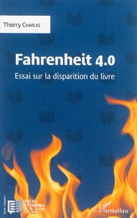 Fahrenheit 4.0 : essai sur la disparition du livre