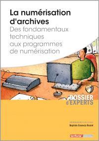 La numérisation d'archives : des fondamentaux techniques aux programmes de numérisation