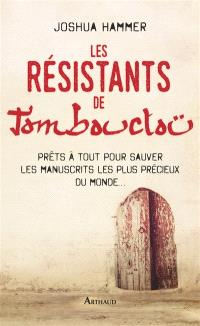 Les résistants de Tombouctou : prêts à tout pour sauver les manuscrits les plus précieux du monde