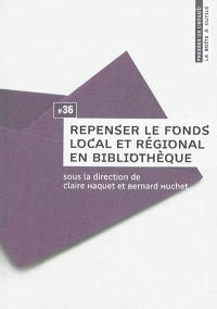 Repenser le fonds local et régional en bibliothèque