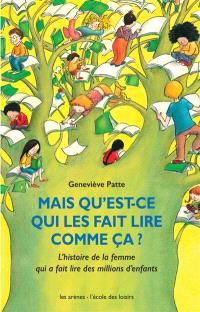 Mais qu'est-ce qui les fait lire comme ça ? : l'histoire de la femme qui a fait lire des millions d'enfants