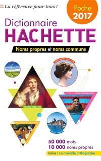 Dictionnaire Hachette encyclopédique de poche 2017 : noms propres et noms communs : 50.000 mots, 10.000 noms propres