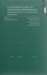 La recherche dans les institutions patrimoniales : sources matérielles et ressources numériques
