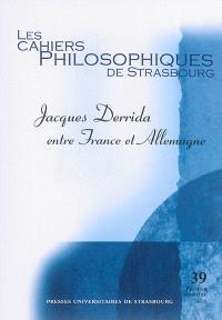Cahiers philosophiques de Strasbourg (Les). n° 39, Jacques Derrida entre France et Allemagne