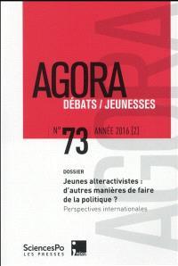 Agora débats jeunesse. n° 73, Jeunes alteractivistes : d'autres manières de faire de la politique ? : perspectives internationales