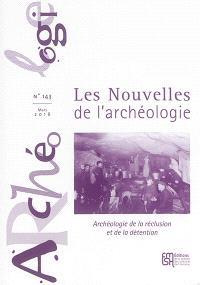 Les nouvelles de l'archéologie. n° 143, Archéologie de la réclusion et de la détention